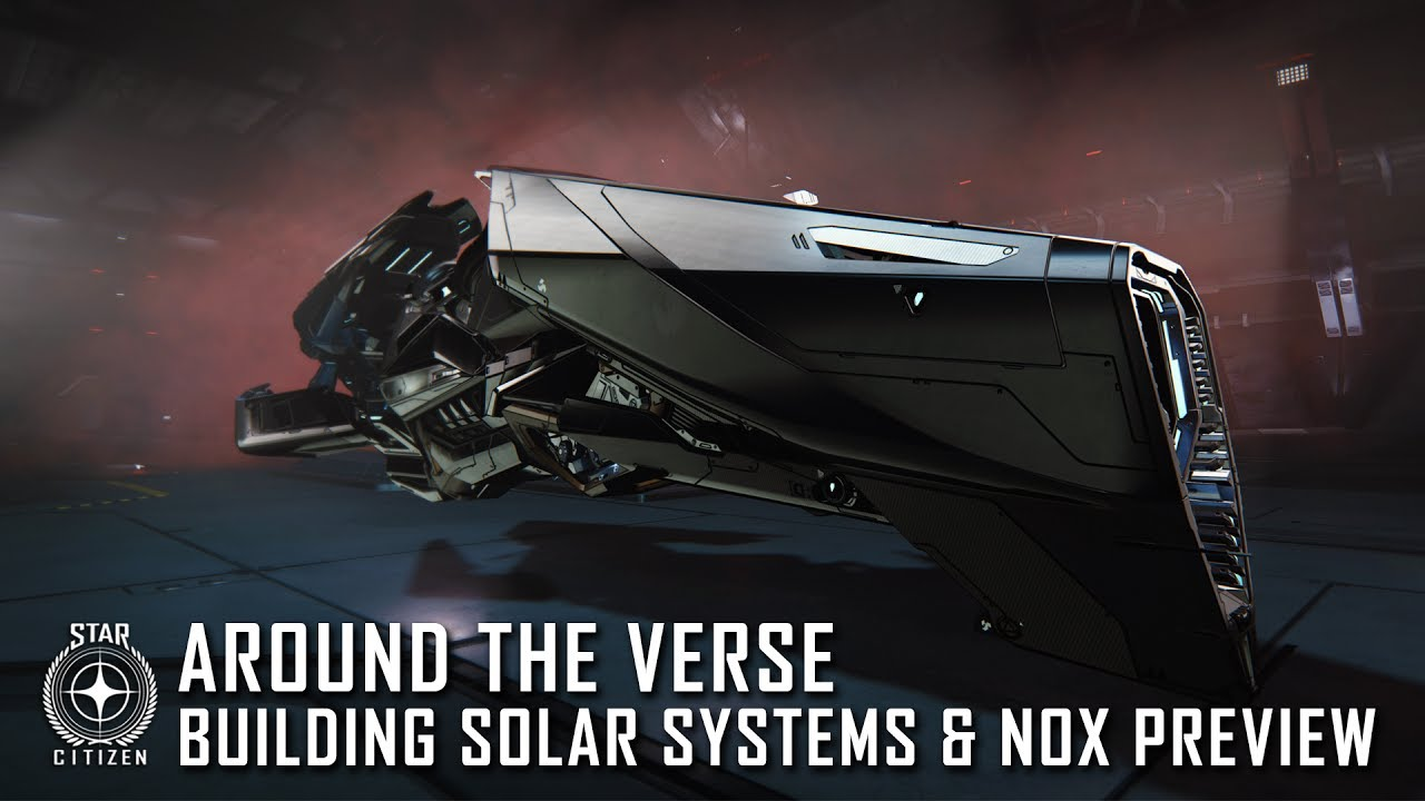 Star Citizen: Around the Verse - Building Solar Systems & Nox Preview