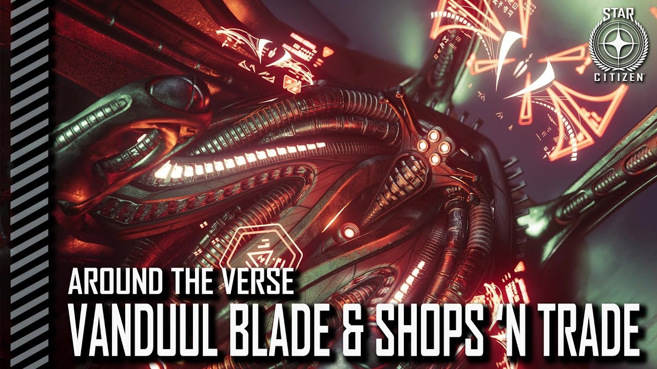 Star Citizen: Around the Verse - Vanduul Blade & Shops 'n Trade