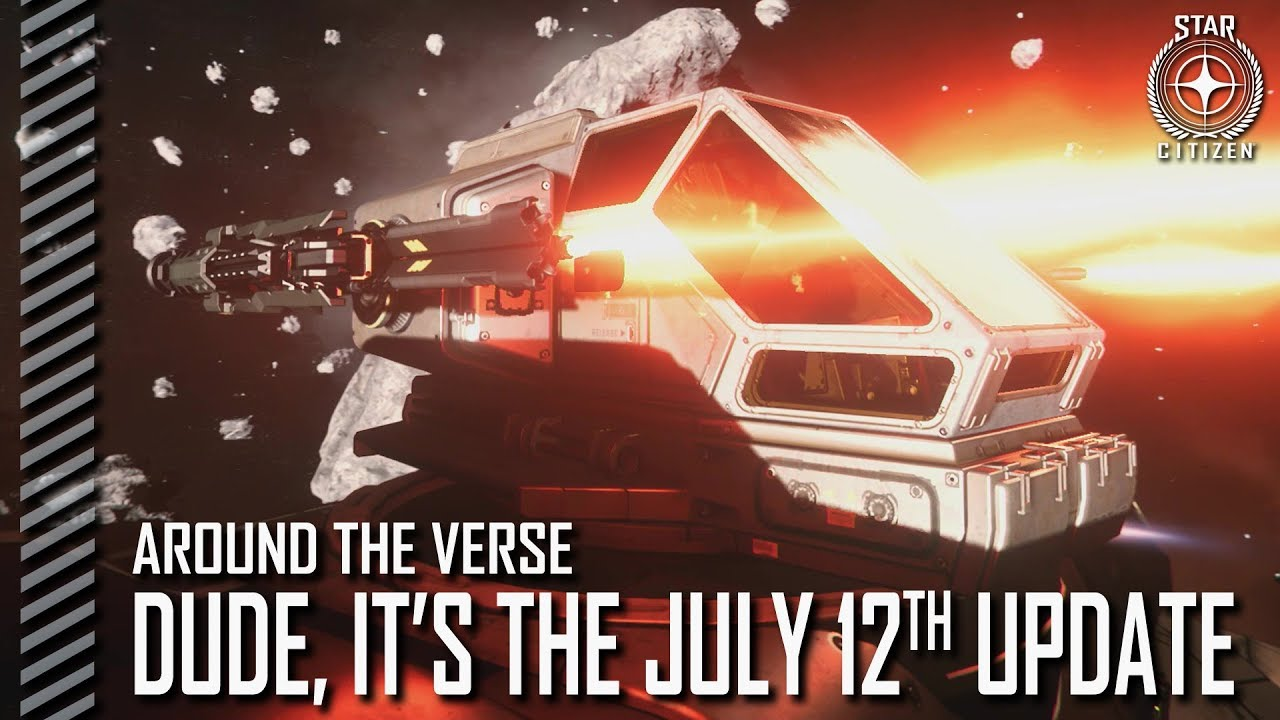 Star Citizen: Around the Verse - Dude, It's the July 12th Update