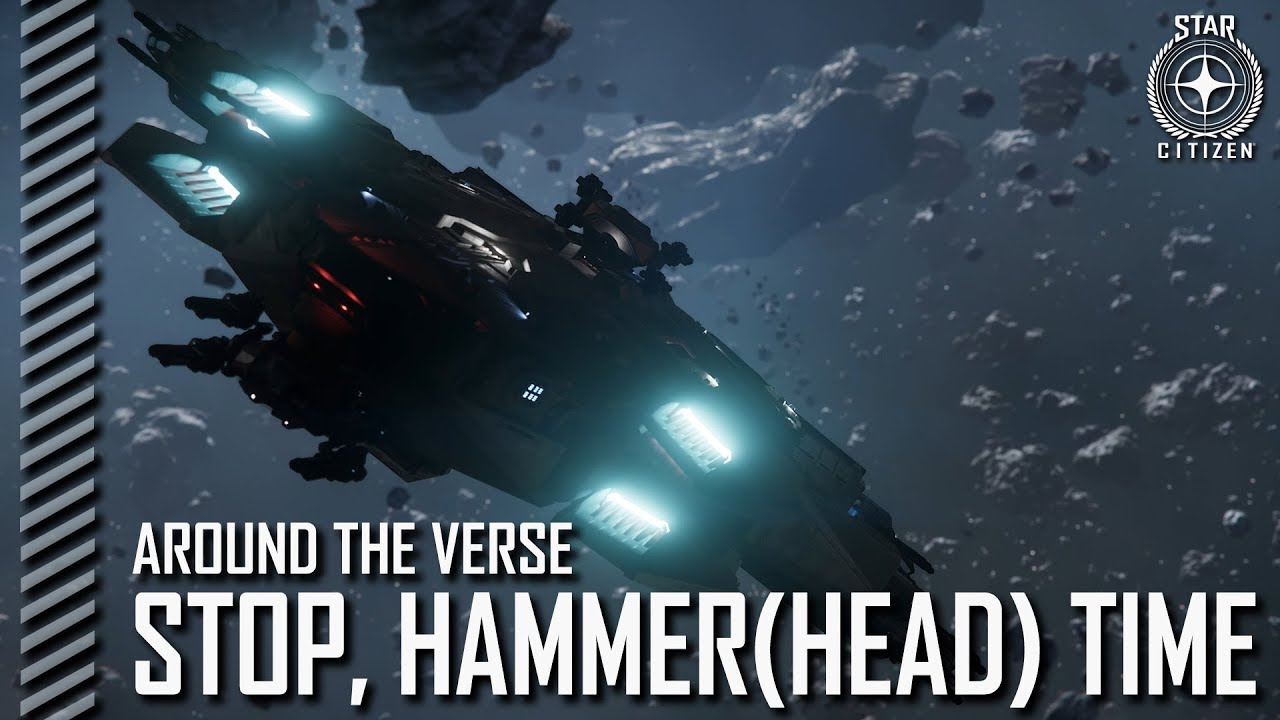 Star Citizen: Around the Verse - Stop, Hammer(head) Time